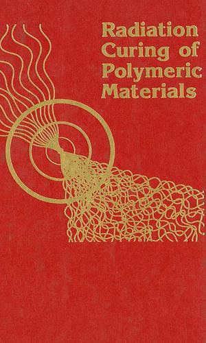 Radiation Curing of Polymeric Materials - ACS Symposium Series 417 (Hardback)