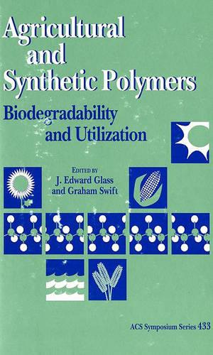 Agricultural and Synthetic Polymers: Biodegradability and Utilization - ACS Symposium Series 433 (Hardback)