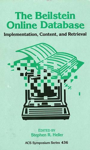 The Beilstein Online Database: Implementation, Content, and Retrieval - ACS Symposium Series 436 (Hardback)