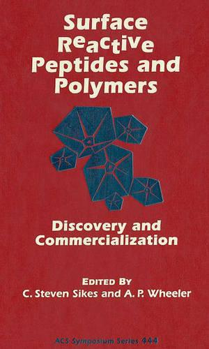 Surface Reactive Peptides and Polymers: Discovery and Commercialization - ACS Symposium Series 444 (Hardback)