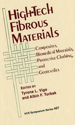 High-Tech Fibrous Materials: Composites, Biomedical Materials, Protective Clothing, and Geotextiles - ACS Symposium Series 457 (Hardback)