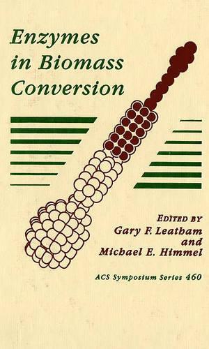 Enzymes in Biomass Conversion - ACS Symposium Series 460 (Hardback)