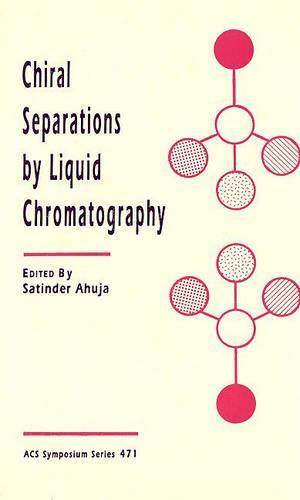 Chiral Separations by Liquid Chromatography - ACS Symposium Series 471 (Hardback)