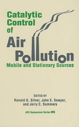 Catalytic Control of Air Pollution: Mobile and Stationary Sources - ACS Symposium Series 495 (Hardback)