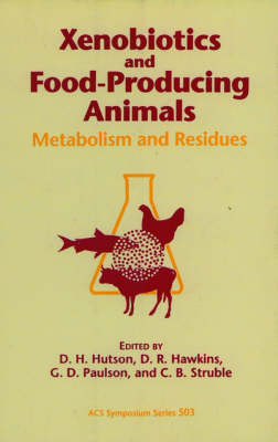 Xenobiotics and Food-Producing Animals: Metabolism and Residues - ACS Symposium Series 503 (Hardback)