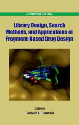 Library Design, Search Methods, and Applications of Fragment-Based Drug Design - ACS Symposium Series 1076 (Hardback)