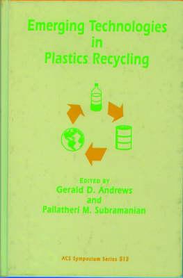 Emerging Technologies in Plastics Recycling - ACS Symposium Series 513 (Hardback)