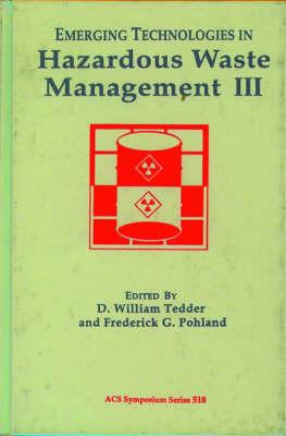 Emerging Technologies in Hazardous Waste Management III - ACS Symposium Series 518 (Hardback)