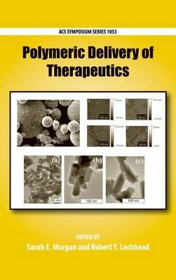 Polymeric Delivery of Therapeutics - ACS Symposium Series 1053 (Hardback)