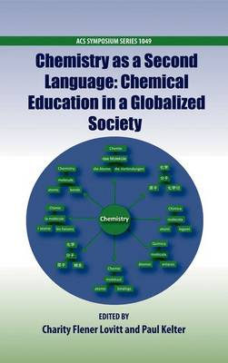 Chemistry as a Second Language: Chemical Education in a Globalized Society - ACS Symposium Series 1049 (Hardback)