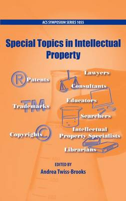 Special Topics in Intellectual Property - ACS Symposium Series 1055 (Hardback)