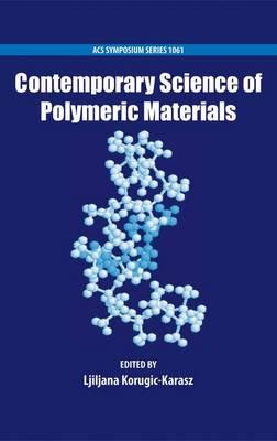 Contemporary Science of Polymeric Materials - ACS Symposium Series 1061 (Hardback)