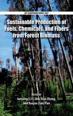 Sustainable Production of Fuels, Chemicals, and Fibers from Fores - ACS Symposium Series 1067 (Hardback)