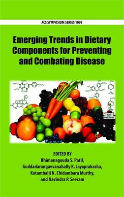 Emerging Trends in Dietary Components for Preventing and Combating Disease - ACS Symposium Series 1093 (Hardback)