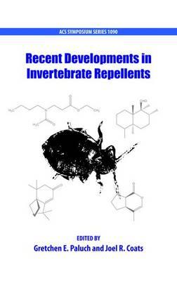 Recent Developments in Invertebrate Repellents - ACS Symposium Series 1090 (Hardback)