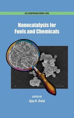 Nanocatalysis for Fuels and Chemicals - ACS Symposium Series 1092 (Hardback)