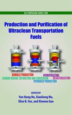 Production and Purification of Ultraclean Transportation Fuels - ACS Symposium Series 1088 (Hardback)