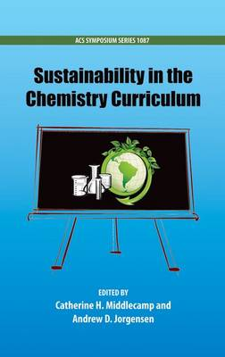 Sustainability in the Chemistry Curriculum - ACS Symposium Series 1087 (Hardback)