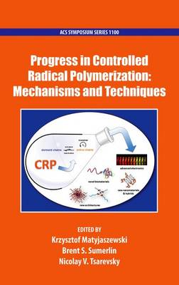 Progress in Controlled Radical Polymerization: Mechanisms and Techniques - ACS Symposium Series 1100 (Hardback)
