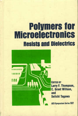Polymers for Microelectronics: Resists and Dielectrics - ACS Symposium Series 537 (Hardback)