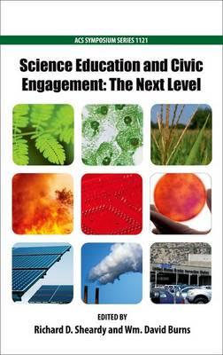 Science Education and Civic Engagement: The Next Level - ACS Symposium Series 1121 (Hardback)