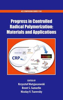 Progress in Controlled Radical Polymerization: Materials and Applications - ACS Symposium Series 1101 (Hardback)
