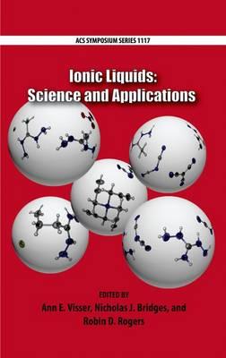 Ionic Liquids: Science and Applications - ACS Symposium Series 1117 (Hardback)