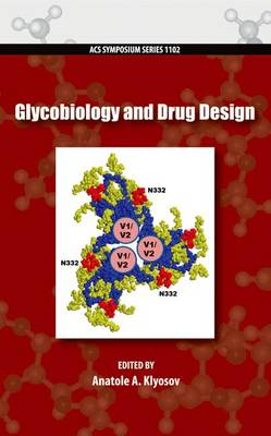 Glycobiology and Drug Design - ACS Symposium Series 1102 (Hardback)