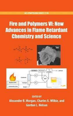 Fire and Polymers VI: New Advances in Flame Retardant Chemistry and Science - ACS Symposium Series 1118 (Hardback)