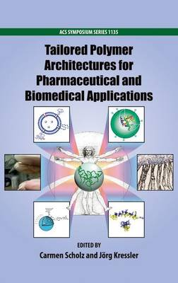 Tailored Polymer Architectures for Pharmaceutical and Biomedical Applications - ACS Symposium Series 1135 (Hardback)