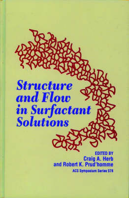 Structure and Flow in Surfactant Solutions - ACS Symposium Series 578 (Hardback)