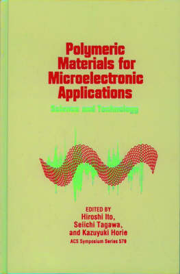Polymeric Materials for Microelectronic Applications: Science and Technology - ACS Symposium Series 579 (Hardback)