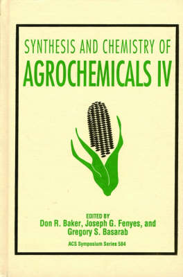 Synthesis and Chemistry of Agrochemicals IV - ACS Symposium Series 584 (Hardback)
