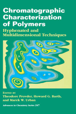 Chromatographic Characterization of Polymers: Hyphenated and Multidimensional Techniques - Advances in Chemistry Series 247 (Hardback)