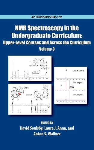 NMR Spectroscopy in the Undergraduate Curriculum: Upper-Level Courses and Across the Curriculum Volume 3 - ACS Symposium Series (Hardback)