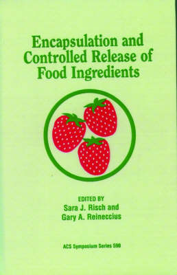 Encapsulation and Controlled Release of Food Ingredients - ACS Symposium Series 590 (Hardback)