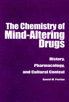 The Chemistry of Mind-Altering Drugs: History, Pharmacology, and Cultural Context (Paperback)