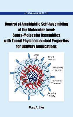 Control of Amphiphile Self-Assembling at the Molecular Level: Supra-Molecular Assemblies with Tuned Physicochemical Properties for Delivery Applications - ACS Symposium Series (Hardback)