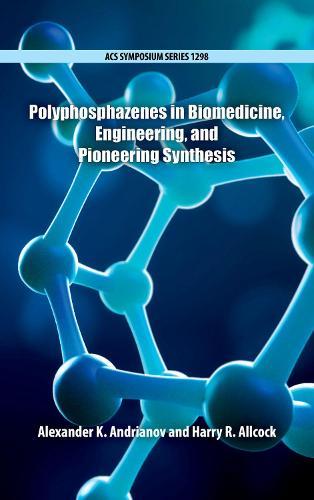 Polyphosphazenes in Biomedicine, Engineering, and Pioneering Synthesis - ACS Symposium Series (Hardback)