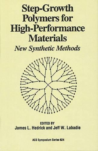 Step-Growth Polymers for High-Performance Materials: New Synthetic Methods - ACS Symposium Series 624 (Hardback)