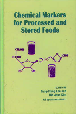 Chemical Markers for Processed and Stored Foods - ACS Symposium Series 631 (Hardback)