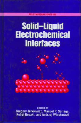 Solid-Liquid Electrochemical Interfaces - ACS Symposium Series 656 (Hardback)