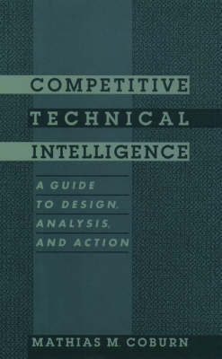 Competitive Technical Intelligence: A Guide to Design, Analysis, and Action - ACS Professional Reference Book (Hardback)