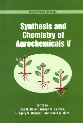 Synthesis and Chemistry of Agrochemicals V - ACS Symposium Series 686 (Hardback)