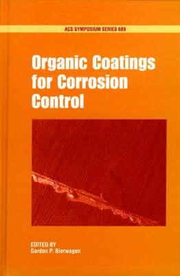 Organic Coatings for Corrosion Control - ACS Symposium Series 689 (Hardback)