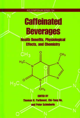 Caffeinated Beverages: Health Benefits, Physiological Effects, and Chemistry - ACS Symposium Series 754 (Hardback)