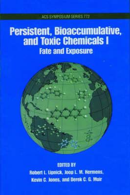 Persistent, Bioaccumulative, Toxic Chemicals: Volume 1: Fate and Exposure - ACS Symposium Series 772 (Hardback)