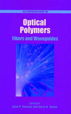 Optical Polymers: Fibers and Waveguides - ACS Symposium Series No. 795 (Hardback)