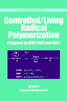 Controlled/Living Radical Polymerization: Progress in ATRP, NMP and RAFT - ACS Symposium Series 768 (Hardback)