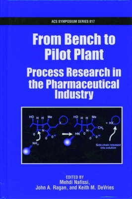 From Bench to Pilot Plant: Process Research in the Pharmaceutical Industry - ACS Symposium Series No. 817 (Hardback)